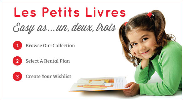 Les Petits Livres ! Easy as 1, 2, 3- First Browse our collection of French books for kids, Second Select your Rental Plan, Third Create your wish list